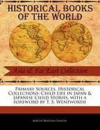 Primary Sources, Historical Collections: Child Life in Japan & Japanese Child Stories, with a Foreword by T. S. Wentworth