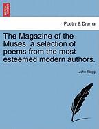 The Magazine of the Muses: A Selection of Poems from the Most Esteemed Modern Authors.