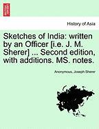 Sketches of India: Written by an Officer [I.E. J. M. Sherer] ... Second Edition, with Additions. Ms. Notes.