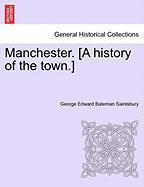 Manchester. [A History of the Town.] - Saintsbury, George Edward Bateman