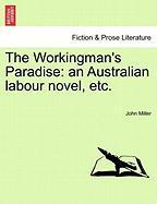 The Workingman's Paradise: An Australian Labour Novel, Etc.