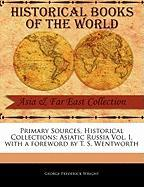 Primary Sources, Historical Collections: Asiatic Russia Vol. I, with a Foreword by T. S. Wentworth - Wright, George Frederick