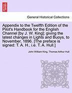 Appendix to the Twelfth Edition of the Pilot's Handbook for the English Channel [By J. W. King]; Giving the Latest Changes in Lights and Buoys, to Nov