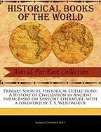Primary Sources, Historical Collections: A History of Civilization in Ancient India: Based on Sanscrit Literature, with a Foreword by T. S. Wentworth