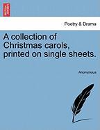 A Collection of Christmas Carols, Printed on Single Sheets. - Anonymous