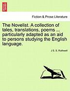 The Novelist. a Collection of Tales, Translations, Poems ... Particularly Adapted as an Aid to Persons Studying the English Language. - Rothwell, J. S. S.