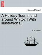 A Holiday Tour In And Around Whitby. [with Illustrations.]