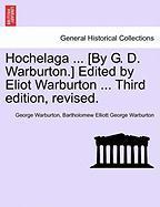 Hochelaga ... [by G. D. Warburton.] Edited By Eliot Warburton ... Third Edition, Revised.