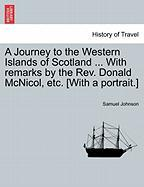 A Journey to the Western Islands of Scotland ... with Remarks by the REV. Donald McNicol, Etc. [With a Portrait.]