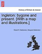 Ingleton: Bygone and Present. [With a Map and Illustrations.]
