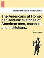The Americans at Home: Pen-And-Ink Sketches of American Men, Manners, and Institutions.