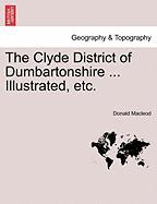 The Clyde District of Dumbartonshire ... Illustrated, Etc.