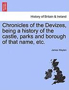 Chronicles Of The Devizes, Being A History Of The Castle, Parks And Borough Of That Name, Etc.
