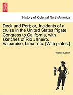 Deck And Port; Or, Incidents Of A Cruise In The United States Frigate Congress To California, With Sketches Of Rio Janeiro, Valpar