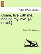 Come, Live With Me, And Be My Love. [a Novel.]