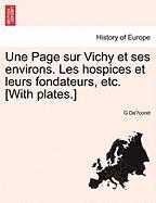 Une Page Sur Vichy Et Ses Environs. Les Hospices Et Leurs Fondateurs, Etc. [With Plates.] - De Coret, G.