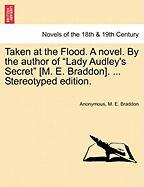 """Taken At The Flood. A Novel. By The Author Of """"lady Audley's Secret"""" [m. E. Braddon]. ... Stereotyped Edition."""