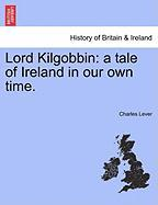 Lord Kilgobbin: A Tale of Ireland in Our Own Time. - Lever, Charles