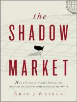 The Shadow Market: How a Group of Wealthy Nations and Powerful Investors Secretly Dominate the World