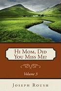 Hi Mom, Did You Miss Me? Volume 3 - Roush, Joseph
