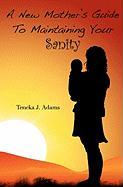 A NEW MOTHER'S GUIDE TO MAINTAINING YOUR SANITY