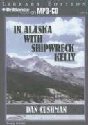 In Alaska with Shipwreck Kelly - Cushman, Dan