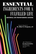 Essential Ingredients for a Fulfilled Life: Universal Life-Transforming Lessons - Ferguson, Albert S.