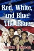 Red, White, and Blue: The Issue - Rutledge, Franklin E.