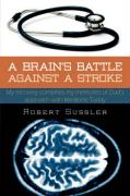 A Brain's Battle Against a Stroke: My Recovery Combines My Memories of Dad's Approach with Medicine Today - Sussler, Robert
