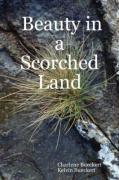Beauty in a Scorched Land - Bueckert, Charlene; Bueckert, Kelvin