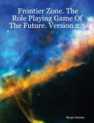 Frontier Zone. the Role Playing Game of the Future. Version 2.5
