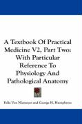 A Textbook of Practical Medicine V2, Part Two: With Particular Reference to Physiology and Pathological Anatomy
