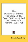 The Disaster Of Darien: The Story Of The Scots Settlement And The Causes Of Its Failure 1699-1701
