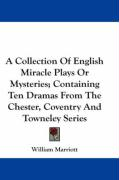 A Collection of English Miracle Plays or Mysteries; Containing Ten Dramas from the Chester, Coventry and Towneley Series
