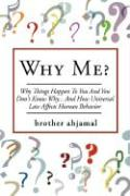 "Why Me?: Why Things Happen to You and You Don't Know Why... and (How Universal Law' Affects 'Human Behavior"")"