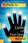 Living in the Five-Sense World - McPeek Sr, Kevin W.