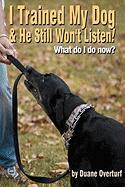 I Trained My Dog & He Still Won't Listen! - Overturf, Duane