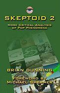 Skeptoid 2: More Critical Analysis Of Pop Phenomena Brian Dunning Author