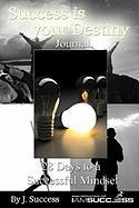 Success Is Your Destiny Journal - Success, J.