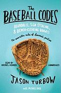 The Baseball Codes: Beanballs, Sign Stealing, & Bench-Clearing Brawls: The Unwritten Rules of America´s Pastime
