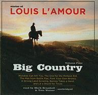 Big Country, Volume Four: Mistakes Can Kill You, the One for the Mohave Kid, the Man from Battle Flat, Fork Your Own Broncs, a Strong Land Growi - L'Amour, Louis