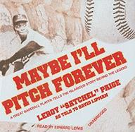 Maybe I'll Pitch Forever: A Great Baseball Player Tells the Hilarious Story Behind the Legend - Paige, Leroy (Satchel)