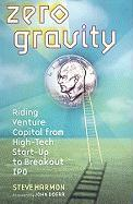 Zero Gravity: Riding Venture Capital from High-Tech Start-Up to Breakout IPO