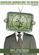 Amusing Ourselves to Death: Public Discourse in the Age of Show Business Neil Postman Author