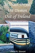 Michael Doyle, the Demon Out of Ireland David R. Stewart Author