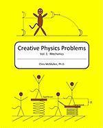 Creative Physics Problems: Mechanics Chris McMullen Ph.D. Author