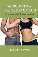 Secrets to a Flatter Stomach - Flynn, Jamie