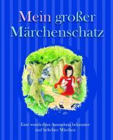Mein großer Märchenschatz: Eine wunderbare Sammlung bekannter und beliebter Märchen