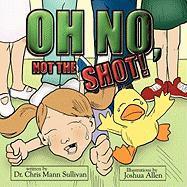 Oh No, Not the Shot! - Sullivan, Dr Chris Mann