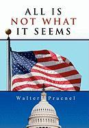 All Is Not What It Seems Walter Prucnel Author